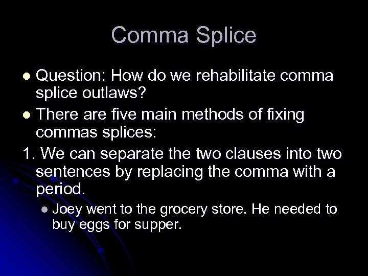 Comma Splice Question: How do we rehabilitate comma splice outlaws? l There are five
