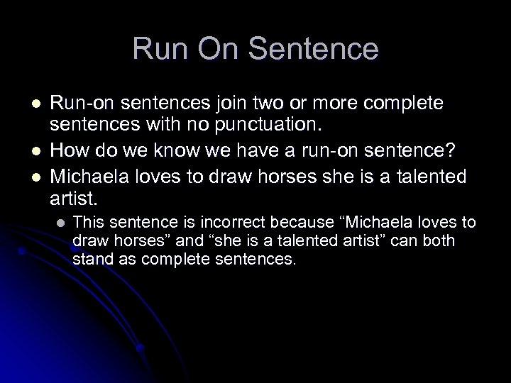 Run On Sentence l l l Run-on sentences join two or more complete sentences