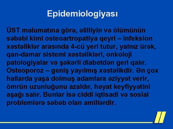 Epidemiologiyası ÜST məlumatına görə, əlilliyin və ölümünün səbəbi kimi osteoartropatiya qeyri – infeksion xəstəliklər