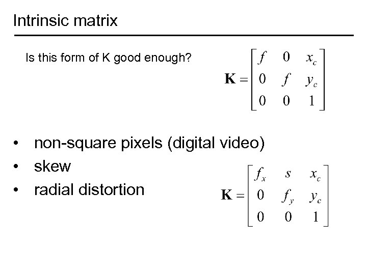 Intrinsic matrix Is this form of K good enough? • non-square pixels (digital video)