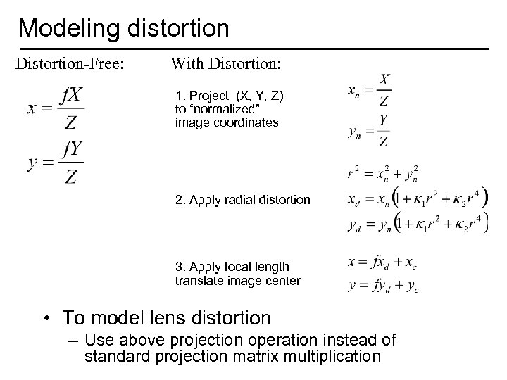 "Modeling distortion Distortion-Free: With Distortion: 1. Project (X, Y, Z) to ""normalized"" image coordinates"