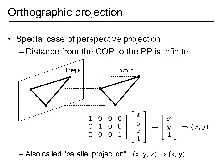 Orthographic projection • Special case of perspective projection – Distance from the COP to