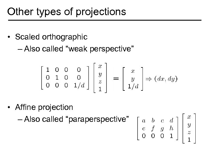 "Other types of projections • Scaled orthographic – Also called ""weak perspective"" • Affine"