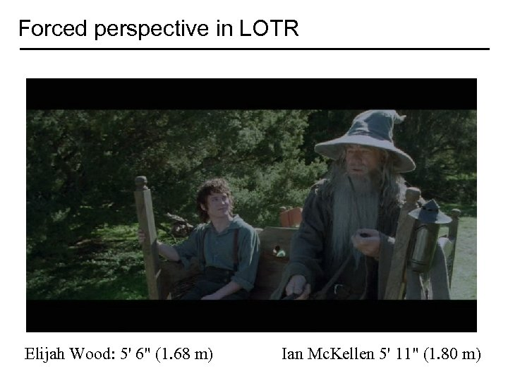 Forced perspective in LOTR Elijah Wood: 5' 6