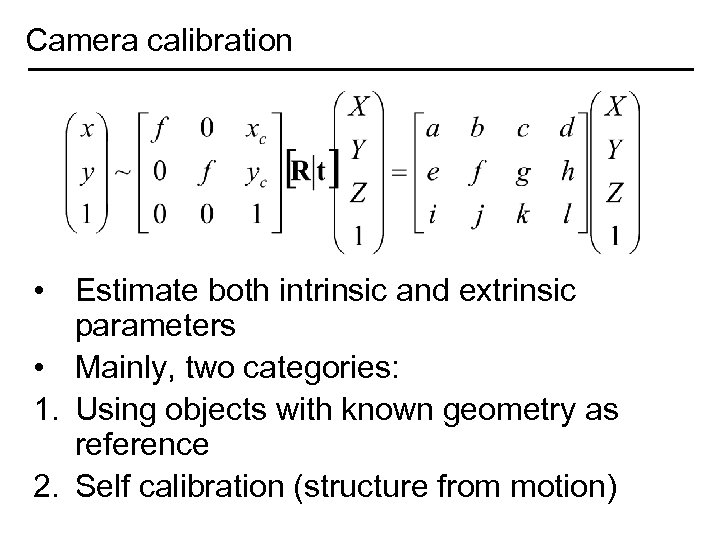 Camera calibration • Estimate both intrinsic and extrinsic parameters • Mainly, two categories: 1.