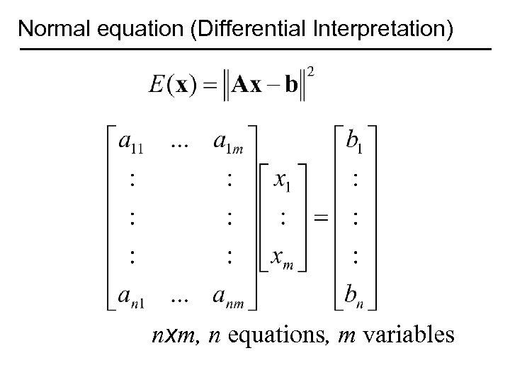 Normal equation (Differential Interpretation) nxm, n equations, m variables