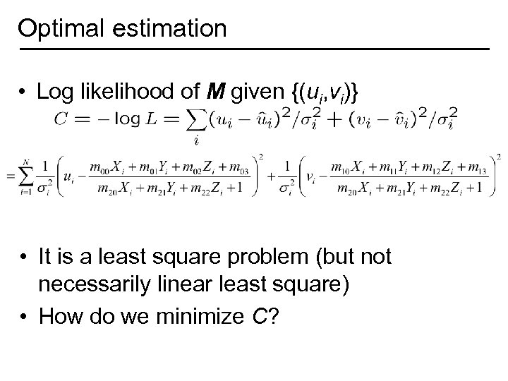 Optimal estimation • Log likelihood of M given {(ui, vi)} • It is a