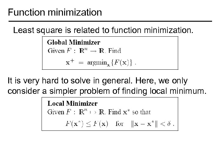 Function minimization Least square is related to function minimization. It is very hard to