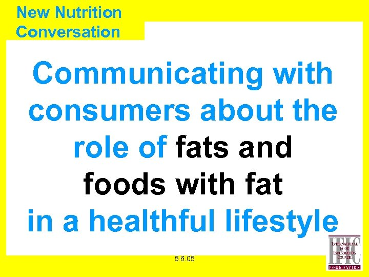 New Nutrition Conversation Communicating with consumers about the role of fats and foods with