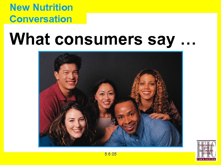 New Nutrition Conversation What consumers say … 5. 6. 05