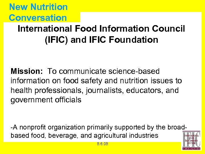 New Nutrition Conversation International Food Information Council (IFIC) and IFIC Foundation Mission: To communicate
