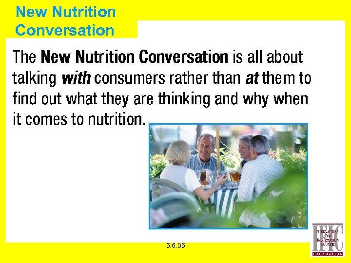 New Nutrition Conversation 5. 6. 05