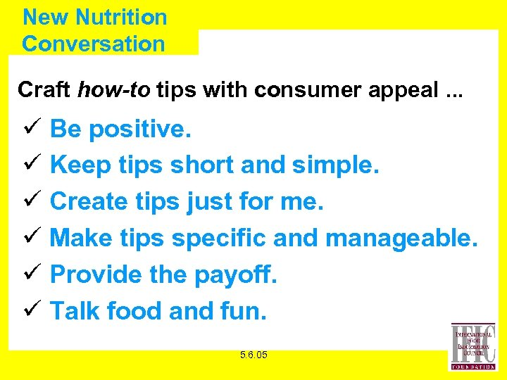 New Nutrition Conversation Craft how-to tips with consumer appeal. . . ü Be positive.