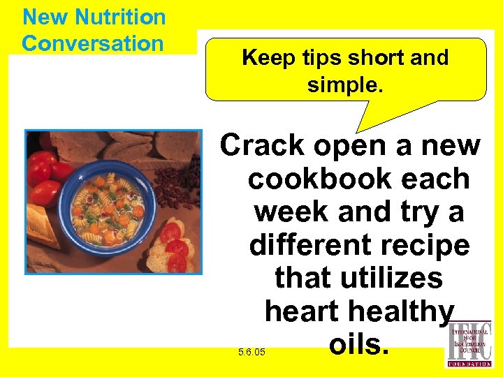 New Nutrition Conversation Keep tips short and simple. Crack open a new cookbook each