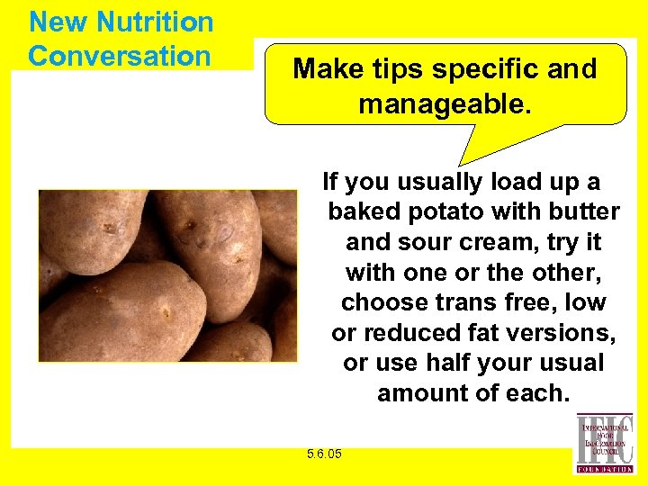 New Nutrition Conversation Make tips specific and manageable. If you usually load up a
