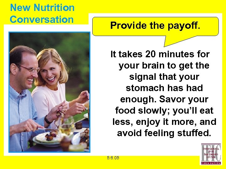 New Nutrition Conversation Provide the payoff. It takes 20 minutes for your brain to