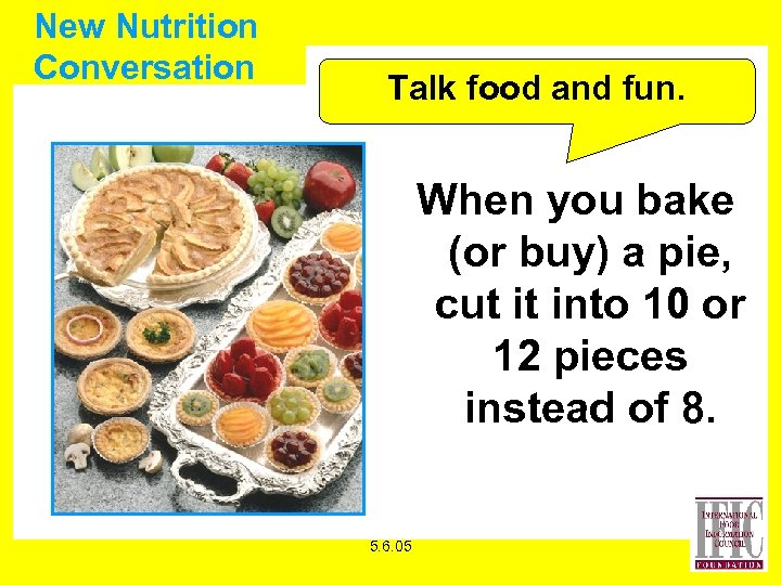 New Nutrition Conversation Talk food and fun. When you bake (or buy) a pie,