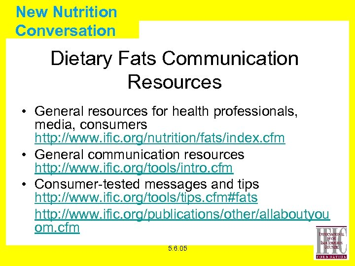 New Nutrition Conversation Dietary Fats Communication Resources • General resources for health professionals, media,