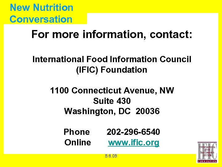 New Nutrition Conversation For more information, contact: International Food Information Council (IFIC) Foundation 1100