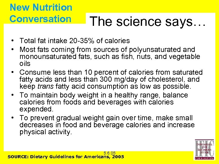 New Nutrition Conversation The science says… • Total fat intake 20 -35% of calories