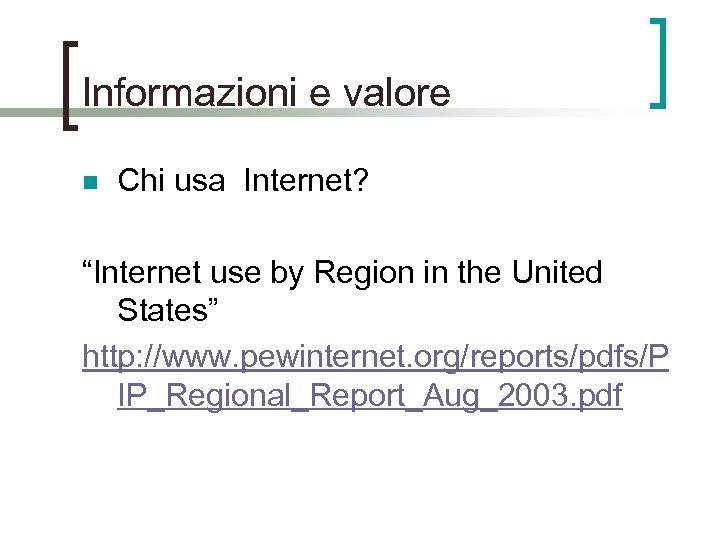 """Informazioni e valore n Chi usa Internet? """"Internet use by Region in the United"""