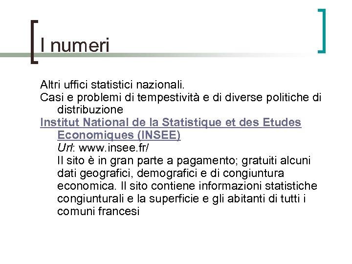 I numeri Altri uffici statistici nazionali. Casi e problemi di tempestività e di diverse
