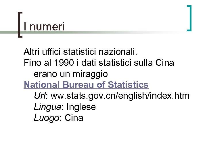 I numeri Altri uffici statistici nazionali. Fino al 1990 i dati statistici sulla Cina