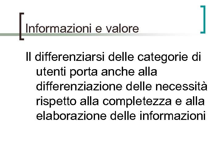 Informazioni e valore Il differenziarsi delle categorie di utenti porta anche alla differenziazione delle