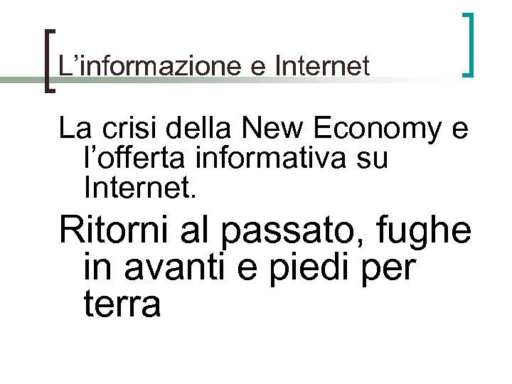 L'informazione e Internet La crisi della New Economy e l'offerta informativa su Internet. Ritorni