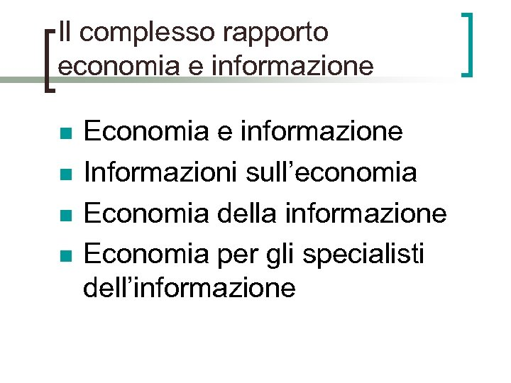 Il complesso rapporto economia e informazione n n Economia e informazione Informazioni sull'economia Economia