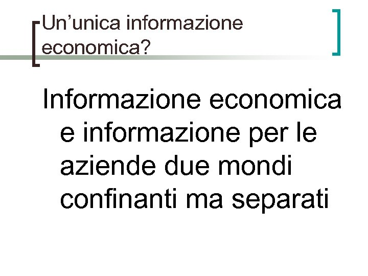 Un'unica informazione economica? Informazione economica e informazione per le aziende due mondi confinanti ma