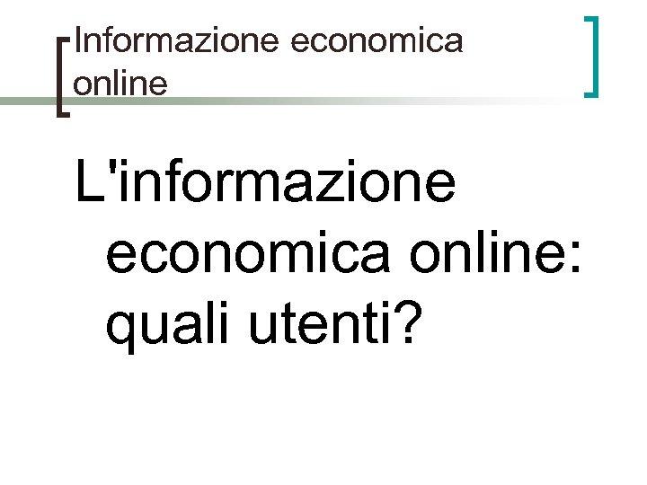 Informazione economica online L'informazione economica online: quali utenti?