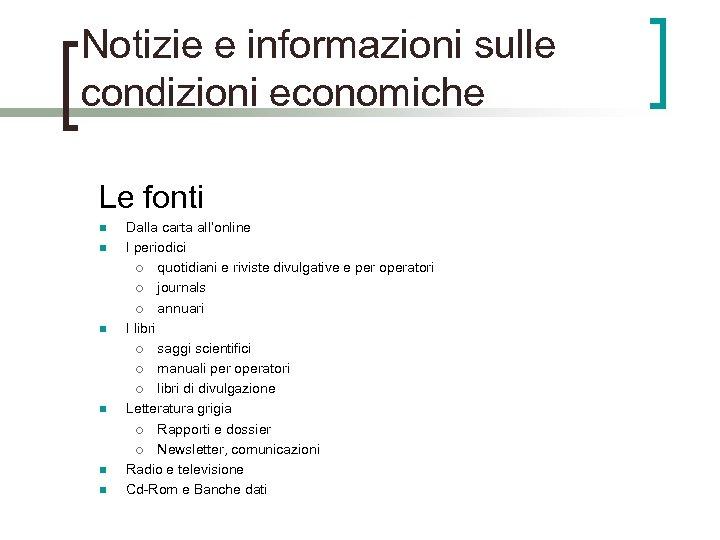 Notizie e informazioni sulle condizioni economiche Le fonti n n n Dalla carta all'online