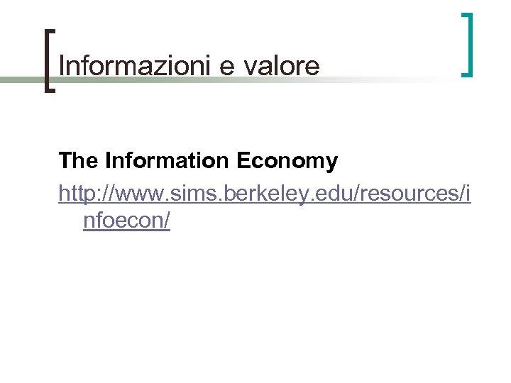 Informazioni e valore The Information Economy http: //www. sims. berkeley. edu/resources/i nfoecon/