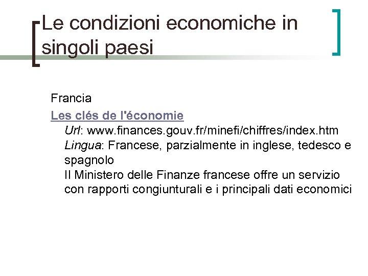 Le condizioni economiche in singoli paesi Francia Les clés de l'économie Url: www. finances.