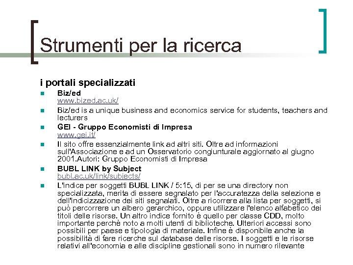 Strumenti per la ricerca i portali specializzati n n n Biz/ed www. bized. ac.