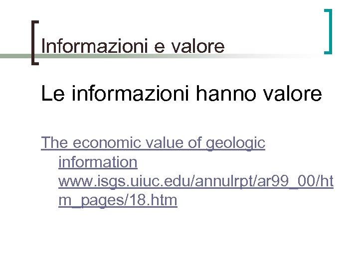 Informazioni e valore Le informazioni hanno valore The economic value of geologic information www.