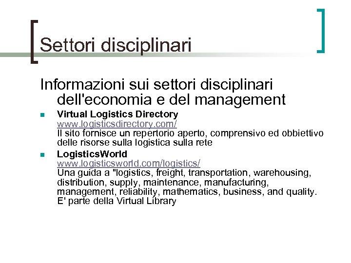 Settori disciplinari Informazioni sui settori disciplinari dell'economia e del management n n Virtual Logistics