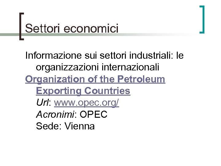 Settori economici Informazione sui settori industriali: le organizzazioni internazionali Organization of the Petroleum Exporting