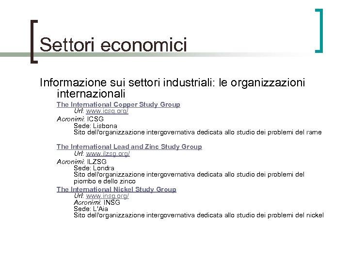 Settori economici Informazione sui settori industriali: le organizzazioni internazionali The International Copper Study Group