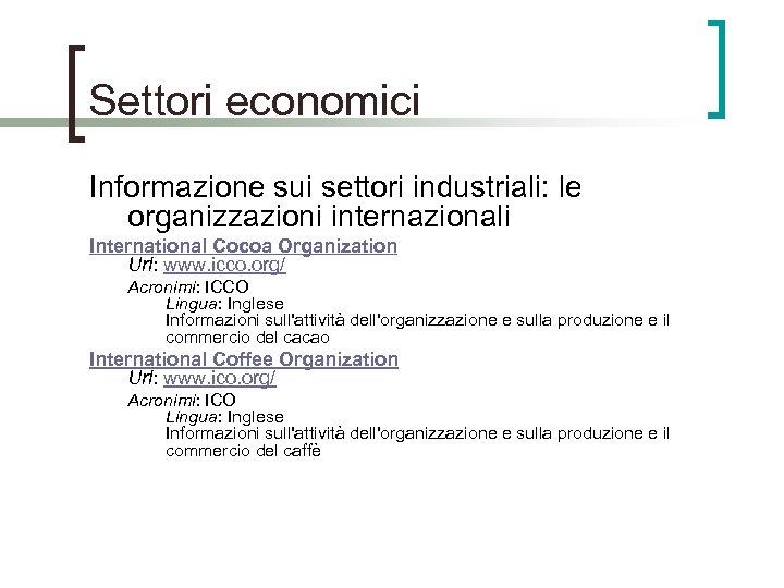 Settori economici Informazione sui settori industriali: le organizzazioni internazionali International Cocoa Organization Url: www.