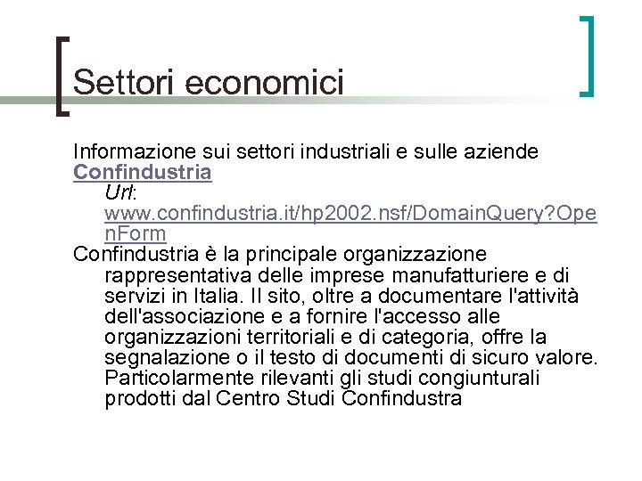 Settori economici Informazione sui settori industriali e sulle aziende Confindustria Url: www. confindustria. it/hp