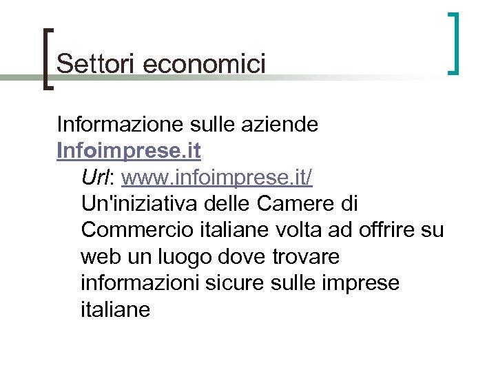 Settori economici Informazione sulle aziende Infoimprese. it Url: www. infoimprese. it/ Un'iniziativa delle Camere