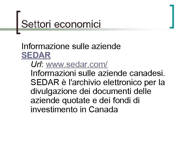 Settori economici Informazione sulle aziende SEDAR Url: www. sedar. com/ Informazioni sulle aziende canadesi.