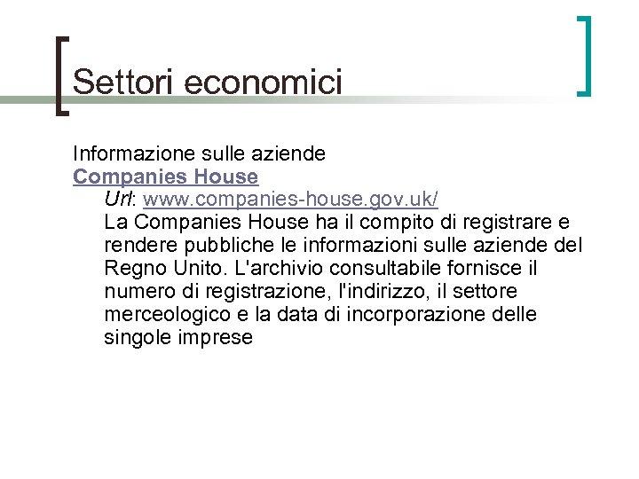 Settori economici Informazione sulle aziende Companies House Url: www. companies-house. gov. uk/ La Companies