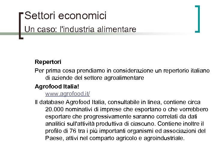 Settori economici Un caso: l'industria alimentare Repertori Per prima cosa prendiamo in considerazione un