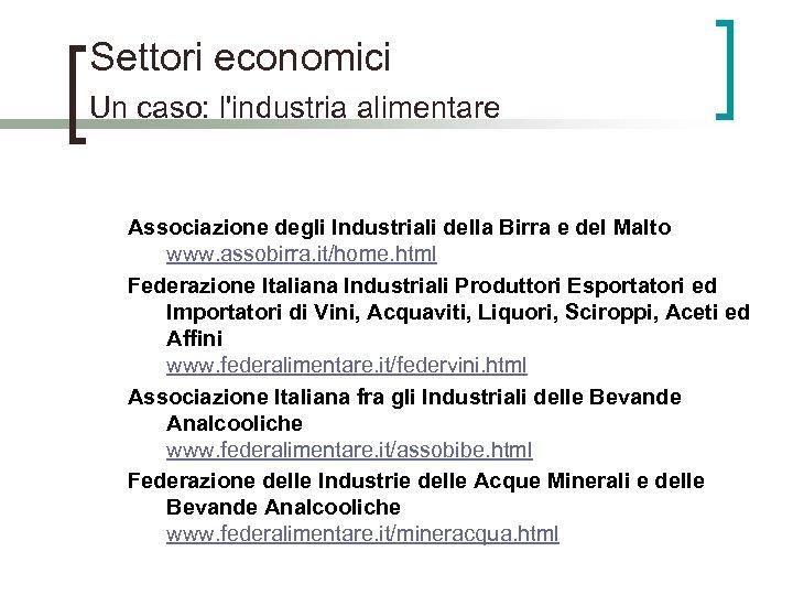 Settori economici Un caso: l'industria alimentare Associazione degli Industriali della Birra e del Malto