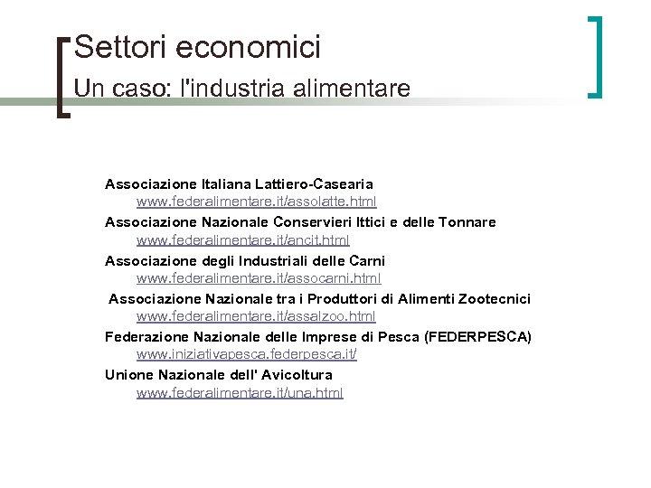 Settori economici Un caso: l'industria alimentare Associazione Italiana Lattiero-Casearia www. federalimentare. it/assolatte. html Associazione