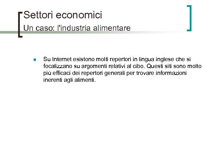 Settori economici Un caso: l'industria alimentare n Su Internet esistono molti repertori in lingua