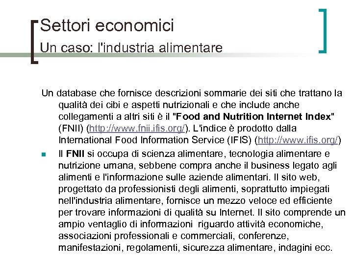 Settori economici Un caso: l'industria alimentare Un database che fornisce descrizioni sommarie dei siti